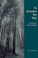 To Broaden the Way : A Confucian-Jewish Dialogue by Galia Patt-Shamir (2006,...
