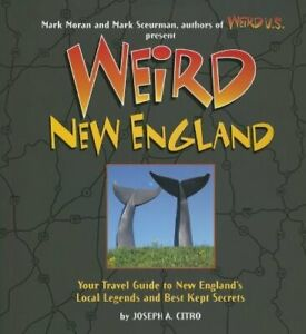 Weird New England: Your Travel Guide to New England's Local Legends and Best