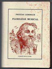 FLORILEGE MUSICAL DE PHILEAS LEBESGUE EO GRAND PAPIER CHANSONS FOLKLORE DEDICACE