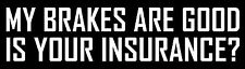 My Brakes are good is your insurance STICKERS DECAL VINYL BUMPER Car Truck wall