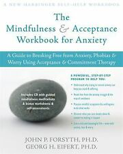 The Mindfulness and Acceptance Workbook for Anxiety: A Guide to Breaking Free fr