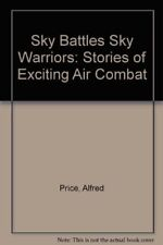 Sky Battles, Sky Warriors: Stories of Exciting Air Combat,Dr.  ,.9781854093356