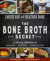 Bone Broth Secret: A Culinary Adventure in Health, Beauty, and Longevity by Hay