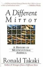A Different Mirror : A History of Multicultural America by Ronald T. Takaki 1994