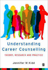 Understanding Career Counselling: Theory, Research and Practice by Jenny Kidd