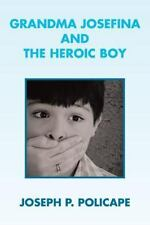 Grandma Josefina and the Heroic Boy by Joseph P. Policape (2013, Paperback)
