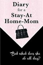 Diary for a Stay-At-Home-Mom : But What Does She Do All Day? by Amina Ed...
