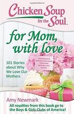 Chicken Soup for the Soul: For Mom, with Love: 101 Stories about Why We Love Our