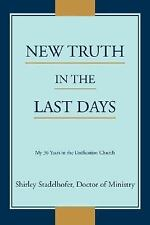 New Truth in the Last Days : My 36 Years in the Unification Church
