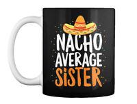 Nacho Average Sister Cinco De Mayo Funny Gift Coffee Mug