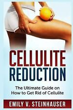 Cellulite Reduction : The Ultimate Guide on How to Get Rid of Cellulite by...