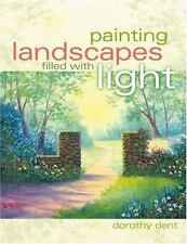 Painting Landscapes Filled with Light by Dorothy Dent (2005, Paperback)