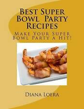 Best Super Bowl Party Recipes: Make Your Super Bowl Party a Hit! by Diana Loera