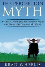 The Perception Myth: A Guide to Challenging Your Personal Myths and Discovering