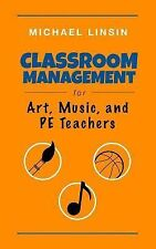 Classroom Management for Art, Music, and PE Teachers by Michael Linsin (2014,...