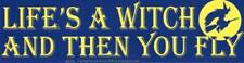 Life's a Witch and Then You Fly Witch Flying Broom Inspirational Bumper Sticker
