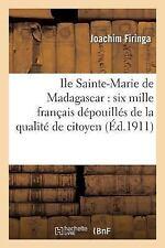 Ile Sainte-Marie de Madagascar: Six Mille Francais Depouilles de La Qualite de C