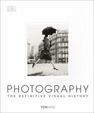 PHOTOGRAPHY : The Definitive Visual History by TOM ANG -2014 NEW HARDCOVER WOW!