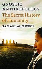Gnostic Anthropology: The Secret History of Humanity, , Aun Weor, Samael, Very G