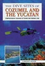 The Dive Sites of Cozumel, Cancun and the Mayan Riviera : Comprehensive Coverag
