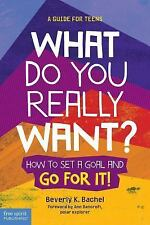 What Do You Really Want? : How to Set a Goal and Go for It!: By Bachel, Bever...