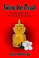 Show up Dead : A Sweet Mystery from the City of Brotherly Love by Lisa S...