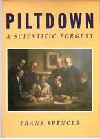 Piltdown: A Scientific Forgery by Frank Spencer