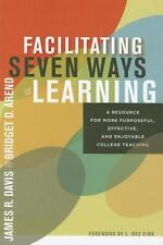 Facilitating Seven Ways of Learning : A Resource for More Purposeful,...
