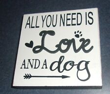 Brand New Wooden Mini Sign All You Need Is Love And A Dog For Dog Rescue Charity