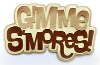 GIMME SMORES TITLE PREMADE PAPER PIECING  3D DIE CUT MYTB KIRA