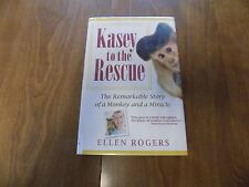 Kasey to the Rescue: Story of a Monkey & a Miracle by Ellen Rogers 2010 1stEd.HC