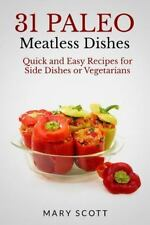 31 Days of Paleo: 31 Paleo Meatless Dishes : Quick and Easy Recipes for Side...