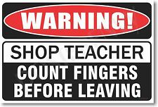 WARNING  Shop Teacher - Count Fingers Before Leaving - NEW Fun School POSTER