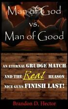 Man of God vs. Man of Good : An Eternal Grudge Match and the REAL Reason Nice...