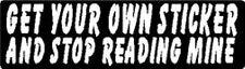 GET YOUR OWN STICKER AND STOP READING MINE HELMET STICKER HARD HAT STICKER