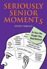 Seriously Senior Moments: Or, Have You Bought This Book Before?, Tibballs, Geoff