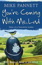 You're Coming With Me Lad: Tales of a Yorkshire , Mike Pannett, Excellent