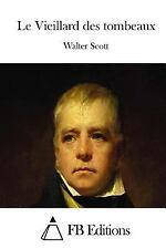 Le Vieillard des Tombeaux by Walter Scott (2015, Paperback)