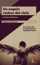 Auto Da Fé: Un Angelo Caduto Dal Cielo : L'uomo Misterioso by Pasquale...