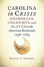 Carolina in Crisis: Cherokees, Colonists, and Slaves in the American Southeast,
