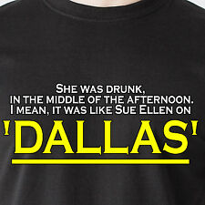 drunk in the afternoon I mean it was like Sue Ellen on Dallas 70s Funny T-Shirts