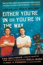 Either You're in or You're in the Way : Two Brothers, Twelve Months, and One...