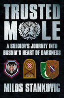 TRUSTED MOLE; A SOLDIER'S JOURNEY INTO BOSNIA'S HEART OF DARKNESS., Stankovic, M