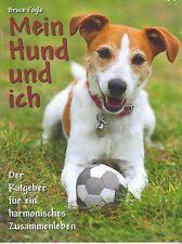 Bruce Fogle: Mein Hund und ich - der Ratgeber für ein harmonisches Zusammenleben