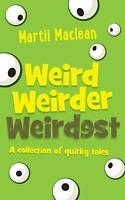 Weird Weirder Weirdest: A collection of quirky tales Paperback Book