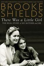 There Was a Little Girl : The Real Story of My Mother and Me by Brooke...
