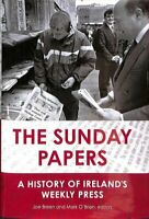 The Sunday Papers A History of Ireland's Weekly Press by Joe Breen 9781846827273
