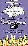 Wedding Etiquette Hell : The Bride's Bible to Avoiding Everlasting Damnation...