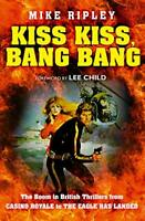 Kiss Kiss, Bang Bang: The Boom in British Thrillers from Casi... by Ripley, Mike