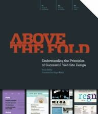 Above the Fold : Understanding the Principles of Successful Web Site Design by B